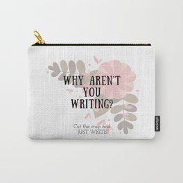 Why Aren't You Writing? Carry-All Pouch