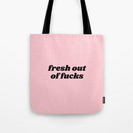 fresh out of fucks Tote Bag