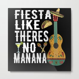 Fiesta Like Theres No Manana Metal Print