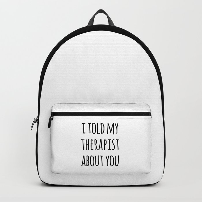 Told My Therapist Funny Quote Backpack