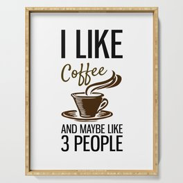 I Like Coffee And Maybe Like 3 People Serving Tray
