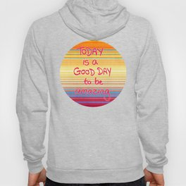 Today is a good day to be Amazing  Hoody