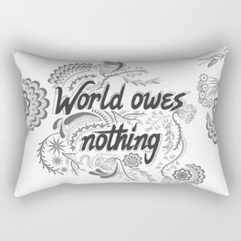 The world owes you nothing Rectangular Pillow