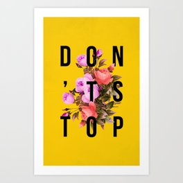 Don't Stop Flower Poster Art Print