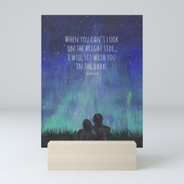 When you Can't Look on the Bright Side, I will Sit with You in the Dark Mad Hatter Quote Art Mini Art Print