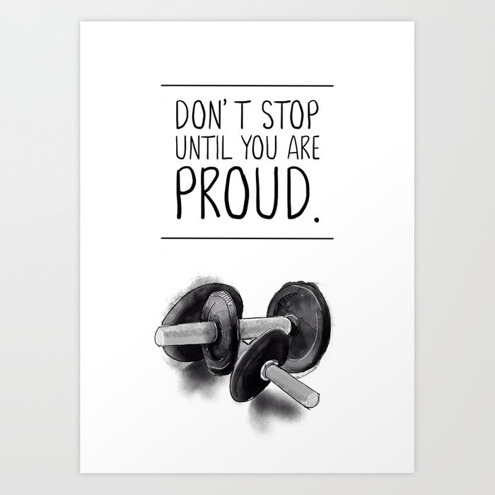 don't stop until you are proud Art Print