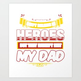 Daddy Father Papa Father's Day Some People Don't Believe In Heroes My Dad Gift Art Print