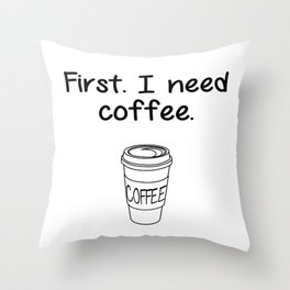 First. I need coffee. Throw Pillow
