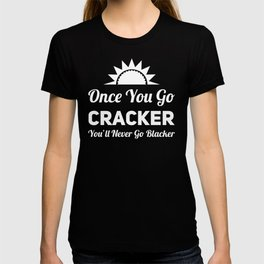 Once You Go Cracker You'll Never Go Blacker - Funny Interracial Relationship Gift T-shirt