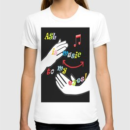 ASL is Music to my Eyes T-shirt