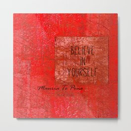 Believe in Yourself - Maruia Te Pono - Maori wisdom quote in red Metal Print