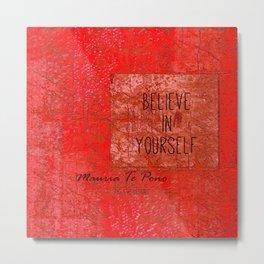 Believe in Yourself - Maruia Te Pono - Maori wisdom quote in red Metal Print