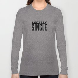 Just Divorced Gift - Legally Single Long Sleeve T-shirt