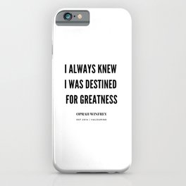 Oprah Winfrey Quote | I Always  Knew I was Destined For greatness iPhone Case