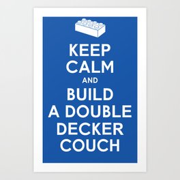 Keep Calm and Build a Double Decker Couch Art Print