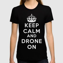 Keep Calm And Drone On T-shirt