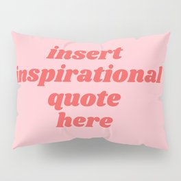 inset inspirational quote here Pillow Sham