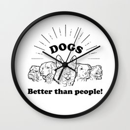 Dogs: Better than people! Wall Clock