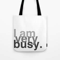 I am very busy. Tote Bag