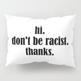 Don't Be Racist Pillow Sham