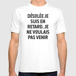Désolée Je Suis En Retard Je Ne Voulais Pas Venir T-shirt