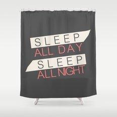 Sleep All Day Everyday Shower Curtain