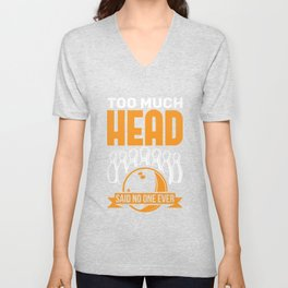 Too Much Head Said No One Ever Unisex V-Neck