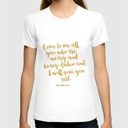 Come to me all you who are weary and heavy-laden and I will give you rest. Matthew 11:2 T-shirt