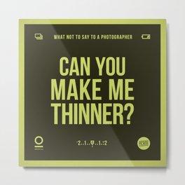 Make me thinner Metal Print