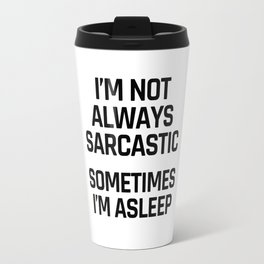 I'm Not Always Sarcastic Sometimes I'm Asleep Travel Mug