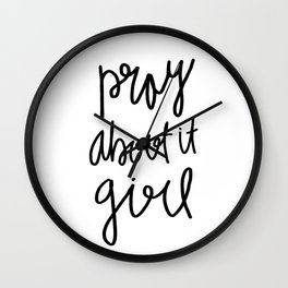 Pray about it girl - typography Wall Clock