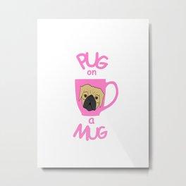 Pug On A Mug Pink Metal Print