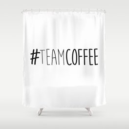 #TeamCoffee Shower Curtain