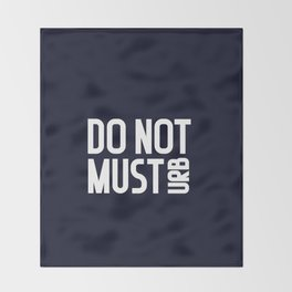 do not musturb. You do not must. Throw Blanket