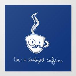 Tea: a civilized caffeine Canvas Print