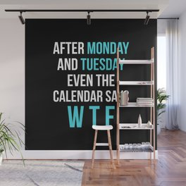 After Monday and Tuesday Even The Calendar Says WTF (Black) Wall Mural