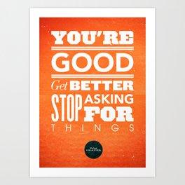 You're Good, Get Better Art Print
