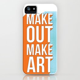 Make Out Make Art iPhone Case