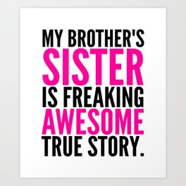 My Brother's Sister is Freaking Awesome True Story Art Print