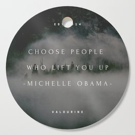 Michelle Obama Quote | Choose people who lift you up. Cutting Board
