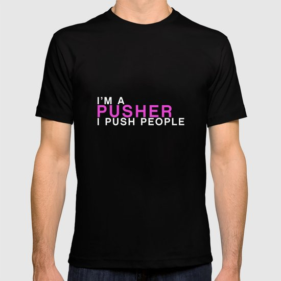I'm A Pusher I PUSH People! quote from the movie Mean Girls T-shirt
