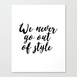 """Inspirational """"Quote We Never Go Out Of Style"""" Quote Printable Calligraphy Quote Wall Art Poster Typ Canvas Print"""
