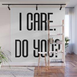 I Care. Do You? Wall Mural