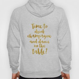 Time to drink champagne and dance on the table! Hoody