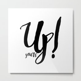 Up Yours! Metal Print
