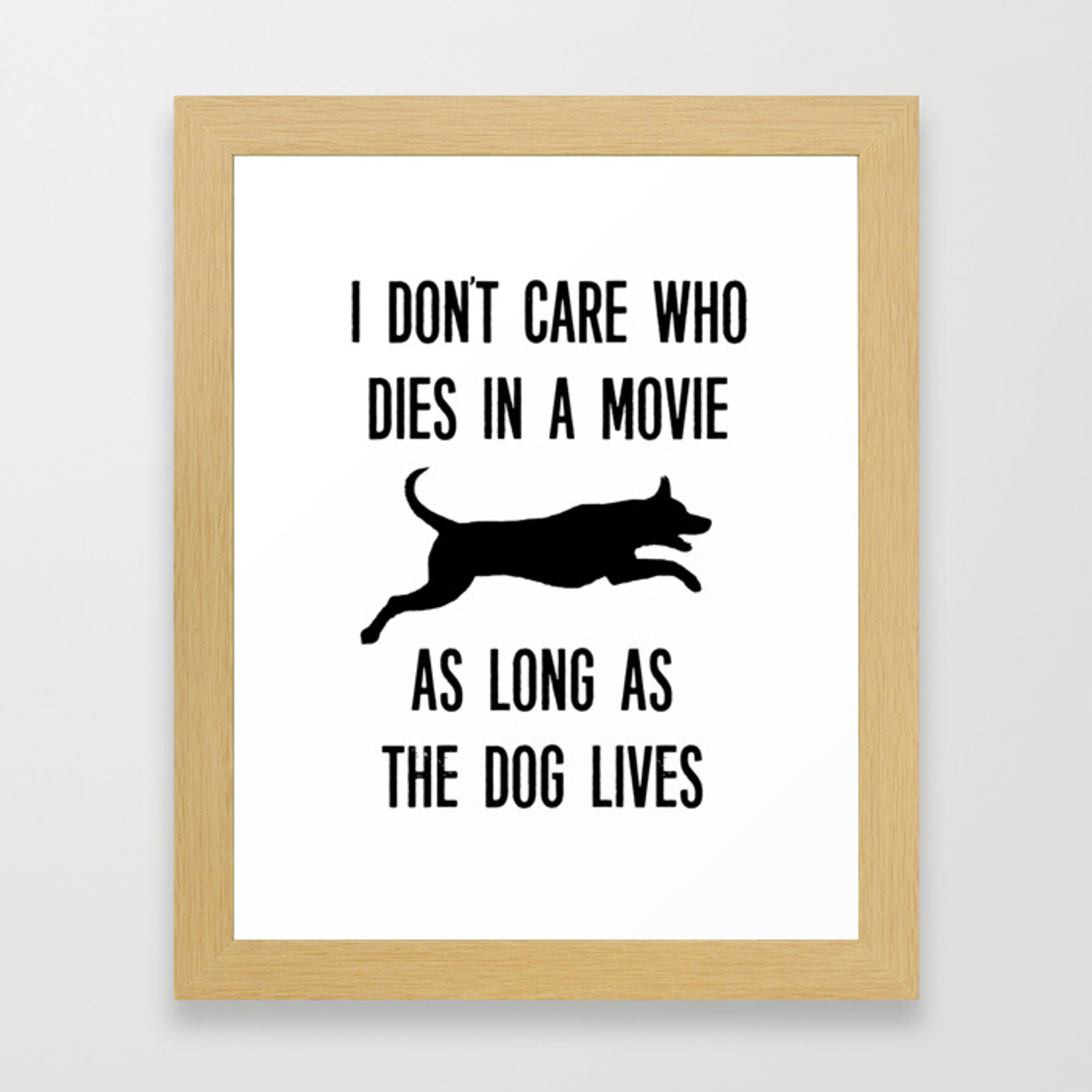 I Don't Care Who Dies In A Movie As Long As The Dog Lives Framed Art Print