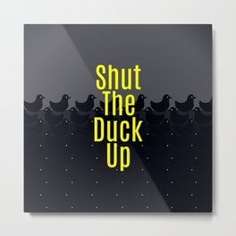 Shut the Duck Up! Typography on Cute Duckies Metal Print