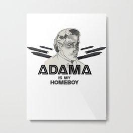 Adama is my Homeboy Metal Print