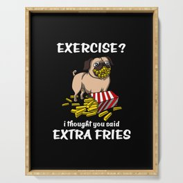 Pug Dog Exercise I Thought You Said Extra Fries Serving Tray