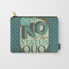 Say NO to the Status Quo Carry-All Pouch